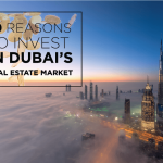 10 Amazing Reasons to Invest in Dubai's Real Estate Market